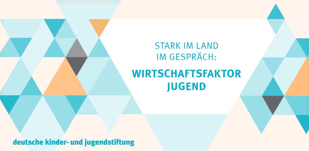 """""""Stark im Land im Gespräch: Wirtschaftsfaktor Jugend"""""""
